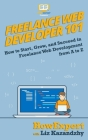 Freelance Web Developer 101: How to Start, Grow, and Succeed in Freelance Web Development from A to Z Cover Image