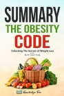 Summary: The Obesity Code: Unlocking The Secrets of Weight Loss By Dr. Jason Fung Cover Image