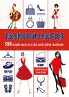 Fashion Hacks: 500 Stylish Wardrobe Solutions from Head-To-Toe Cover Image