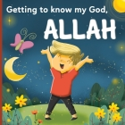 Getting to know my God, Allah: An Islamic book for kids who wonder