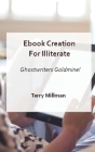 eBook Creation for Illiterate - Ghostwriters Goldmine! Cover Image