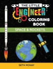 The Little Engineer Coloring Book - Space and Rockets: Fun and Educational Space Coloring Book for Preschool and Elementary Children Cover Image