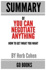 Summary of You Can Negotiate Anything: How To Get What You Want by: Herb Cohen - a Go BOOKS Summary Guide Cover Image