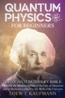 Quantum Physics for Beginners: Discover the Deepest Secrets of the Law of Attraction and Q Mechanics and the power of the Mind Cover Image