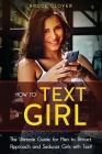 How to Text a Girl: The Ultimate Guide for Men to Attract, Approach and Seduces Girls with Text. (Dating #2) Cover Image