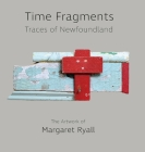 Time Fragments: Traces of Newfoundland The Artwork of Margaret Ryall Cover Image