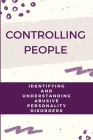 Controlling People: Identifying And Understanding Abusive Personality Disorders: Abusive Relationship Cover Image