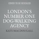 London's Number One Dog-Walking Agency Lib/E: A Memoir Cover Image