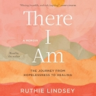 There I Am: The Journey from Hopelessness to Healing: A Memoir Cover Image
