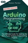 Arduino Programming: The Ultimate Guide For Making the Best of your Arduino Programming Projects Cover Image