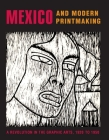 Mexico and Modern Printmaking: A Revolution in the Graphic Arts, 1920 to 1950 Cover Image