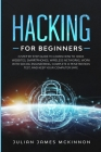 Hacking for Beginners: A Step by Step Guide to Learn How to Hack Websites, Smartphones, Wireless Networks, Work with Social Engineering, Comp Cover Image