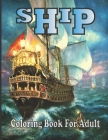 Ship Coloring Book For Adult: (An Adult Ship Coloring Book With Beautifull Ship Design For Stress Reliving And Relaxing) Cover Image
