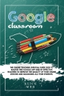 Google Classroom: The Online Teaching Survival Guide 2020 to master this Google App used by effective Teachers to improve the quality of Cover Image