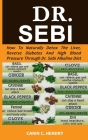 Dr. Sebi: How to Naturally Detox the Liver, Reverse Diabetes and High Blood Pressure Through Dr. Sebi Alkaline Diet Cover Image