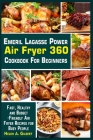 Healthy Emeril Lagasse Power Air Fryer 360 Cookbook: The Complete Emeril Lagasse Power Air Fryer 360 Cookbook with Some Amazingly Delicious Recipes Cover Image