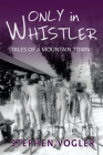 Only in Whistler: Tales of a Mountain Town Cover Image