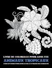 Livre de coloriage pour adultes - Conceptions pour soulager le stress des animaux - Animaux tropicaux Cover Image