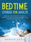 Bedtime Stories for Adults: Guided Relaxing Meditation Stories to Promote Self-Healing Through the Deep Sleep Hypnosis to Fall Asleep Fast. Cover Image