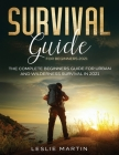 Survival Guide for Beginners 2021: The Complete Beginners Guide For Urban And Wilderness Survival In 2021 Cover Image