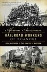 African American Railroad Workers of Roanoke: Oral Histories of the Norfolk & Western (American Heritage) Cover Image