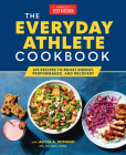 The Everyday Athlete Cookbook: 130 Recipes to Boost Energy, Performance, and Recovery Cover Image