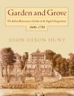 Garden and Grove: The Italian Renaissance Garden in the English Imagination, 1600-1750 Cover Image