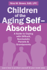 Children of the Aging Self-Absorbed: A Guide to Coping with Difficult, Narcissistic Parents and Grandparents Cover Image