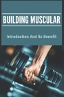 Building Muscular: Introduction And Its Benefit: Benefits Of Building Muscular Strength Cover Image