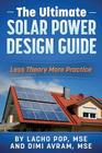 The Ultimate Solar Power Design Guide: Less Theory More Practice Cover Image