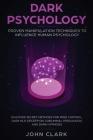 Dark Psychology: Proven Manipulation Techniques to Influence Human Psychology: Discover Secret Methods for Mind Control, Dark NLP, Dece Cover Image