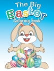 The Big Easter Coloring book: Happy Easter coloring book with 34 Easy and Cute Designs for Children, Holiday Gift For Toddlers And Preschool 2-7 Cover Image