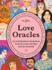 Love Oracles: Sex and Romance Inspiration from the Good, the Bad, and the Beautiful (Channel your oracle's advice on one-night stands, long-term relationships and break-ups!) Cover Image