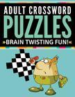 Adult Crossword Puzzles: Brain Twisting Fun! Cover Image