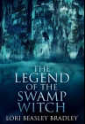 The Legend of the Swamp Witch: Premium Hardcover Edition Cover Image
