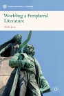 Worlding a Peripheral Literature (Canon and World Literature) Cover Image