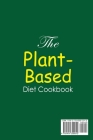 The Plant-Based Diet Cookbook;Amazingly Delicious Recipes for Busy Smart People Cover Image