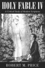 Holy Fable Volume IV: A Critical Study of Modern Scriptures Cover Image
