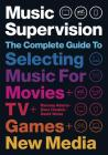 Music Supervision, 2nd Edition: The Complete Guide to Selecting Music for Movies, TV, Games, & New Media Cover Image