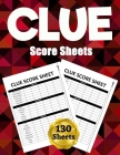 Clue Score Sheets: 130 Large Score Pads for Scorekeeping - Clue Score Cards - Clue Score Pads with Size 8.5 x 11 inches (Clue Score Book) Cover Image