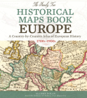 The Family Tree Historical Maps Book - Europe: A Country-By-Country Atlas of European History, 1700s-1900s Cover Image