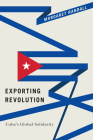 Exporting Revolution: Cuba's Global Solidarity Cover Image