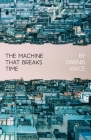 The Machine That Breaks Time: How AI Will Expose and Exploit the True Nature of Existence Cover Image