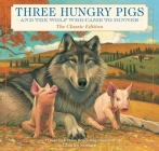 Three Hungry Pigs and the Wolf Who Came to Dinner: The Classic Edition Cover Image
