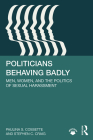 Politicians Behaving Badly: Men, Women, and the Politics of Sexual Harassment Cover Image