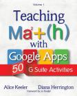Teaching Math with Google Apps, Volume 1: 50 G Suite Activities Cover Image