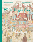What Degas Saw Cover Image