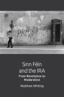 Sinn Féin and the IRA: From Revolution to Moderation Cover Image
