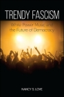Trendy Fascism: White Power Music and the Future of Democracy Cover Image