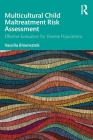 Multicultural Child Maltreatment Risk Assessment: Effective Evaluation for Diverse Populations Cover Image